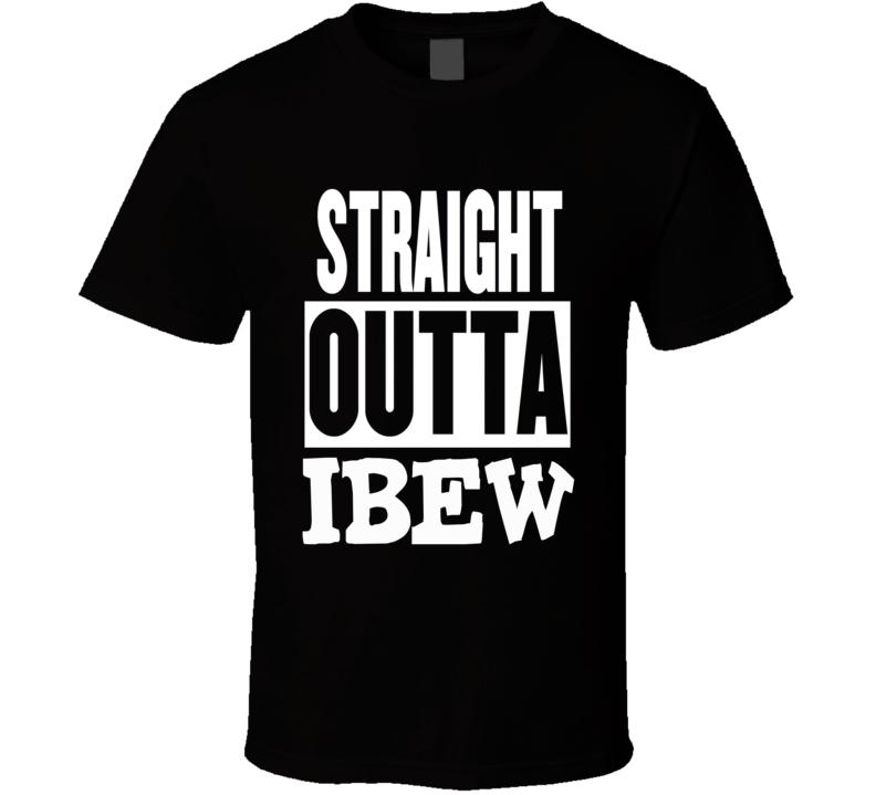 Straight Outta International Brotherhood Of Electrical Workers Union Sparkies Mechanics Proud T Shirt