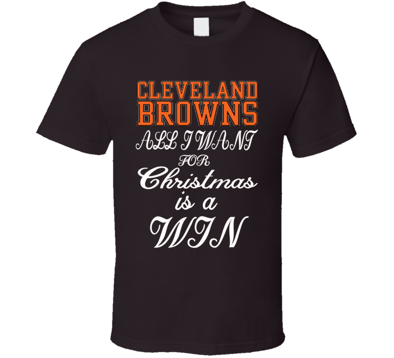 Cleavland Fan All I Want For Christmas Is A Win Quote Christian Kirskey T Shirt