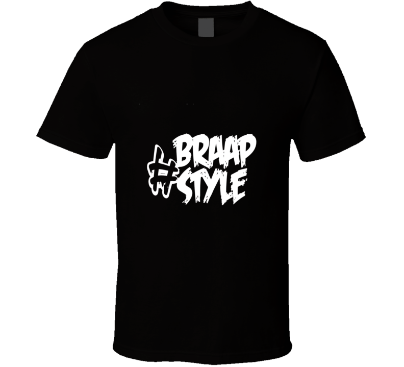 Braap Style Tshirt