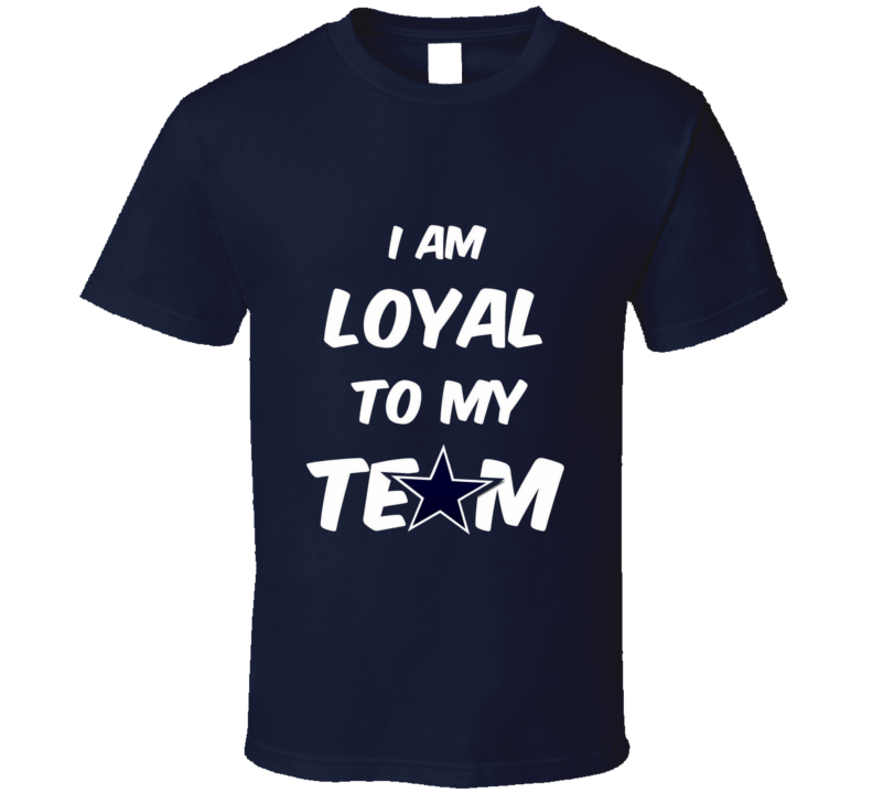 Loyal To My Team Cowboys Tshirt