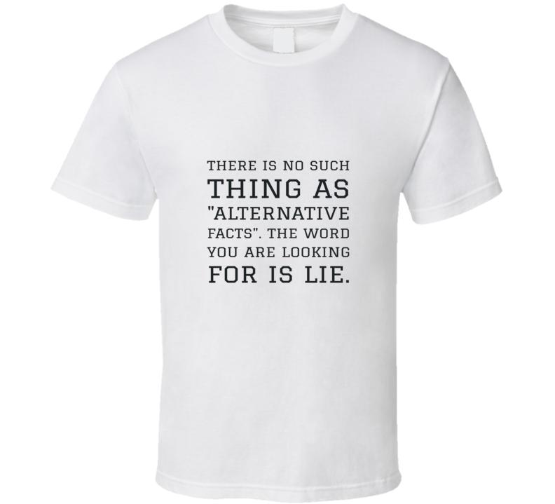 Alternative Facts Tshirt