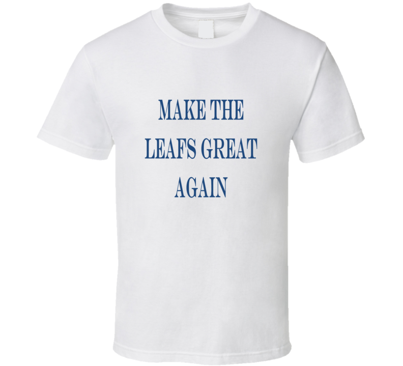 Make the Leafs Great Again Tshirt (all colors and styles available)