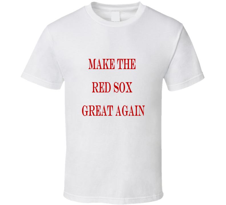 Make the Red Sox Great Again Tshirt (all colors and styles available)