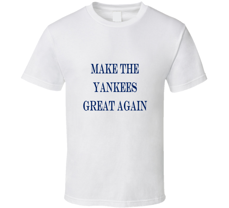Make the Yankees Great again Tshirt (all colors and styles available)