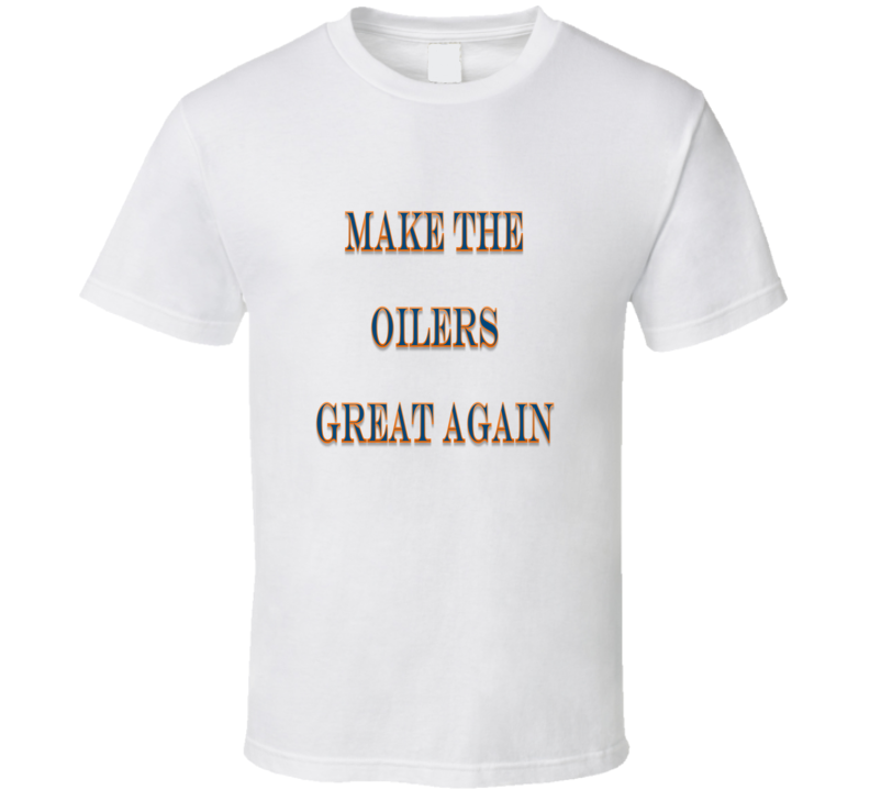 Make The Oilers Great Again Tshirt (all styles and colors available)
