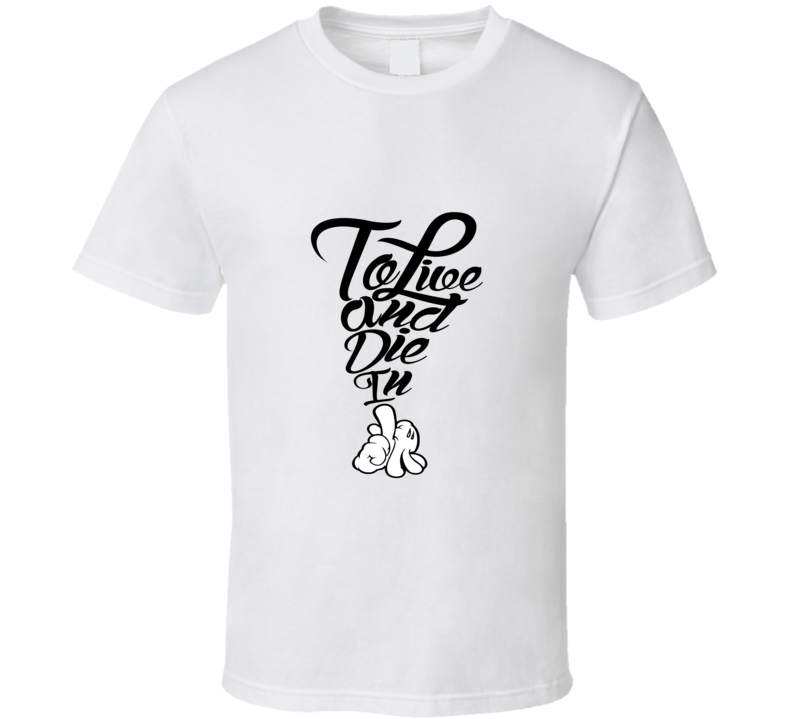 To Live in Die in LA Hip Hop Tshirt (all colors and styles available)