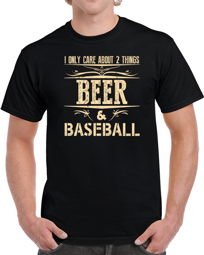 I Only Care About 2 Things Beer And Baseball T Shirt