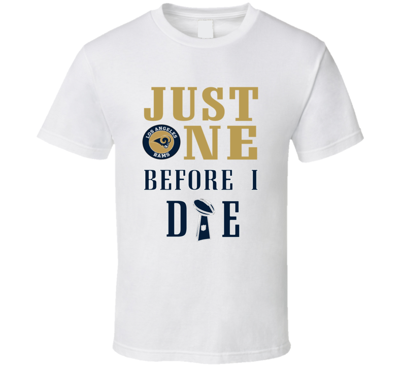 Just One Before I Die Rams Football Team T Shirt