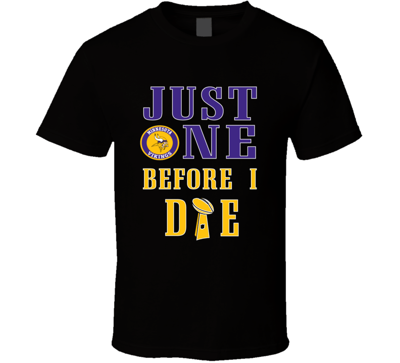 Just One Before I Die Minnesota Football Team T Shirt