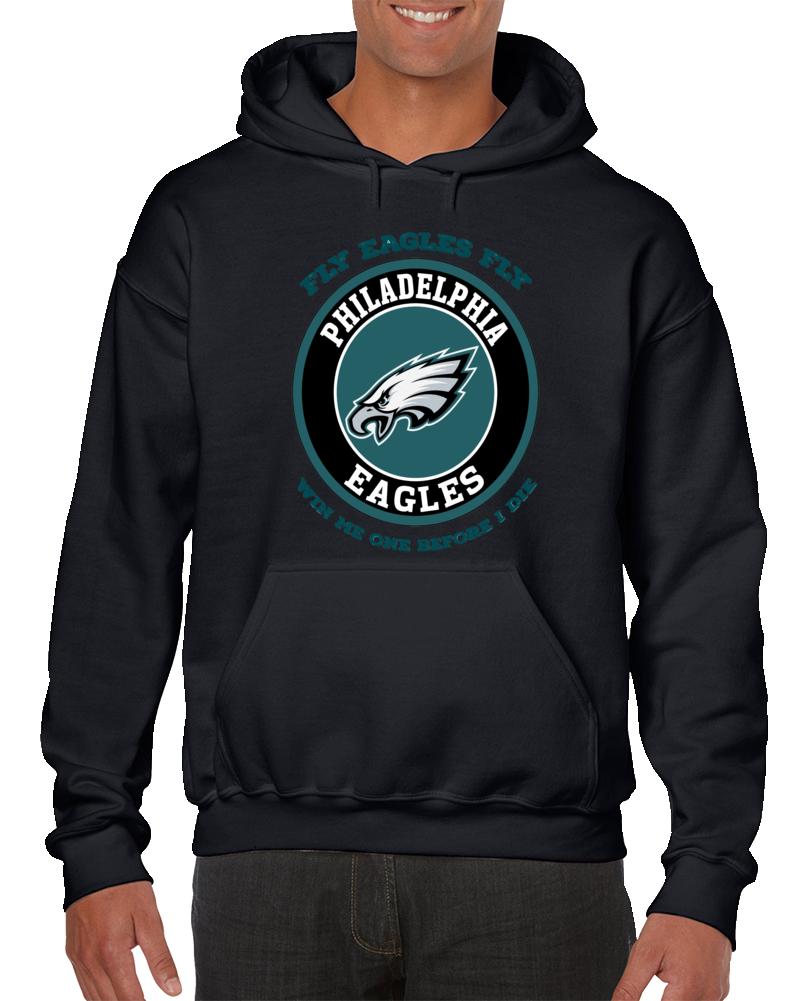 Fly Eagles Fly Win Me One Before I Die Philedelphia Football Hoodie