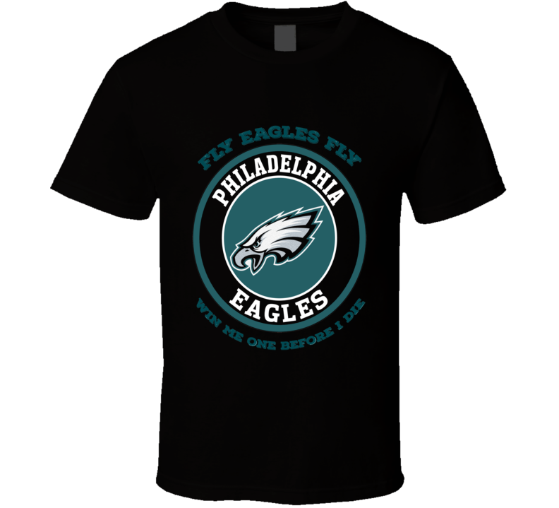 Philadelphia Win Me One Before I Die T Shirt