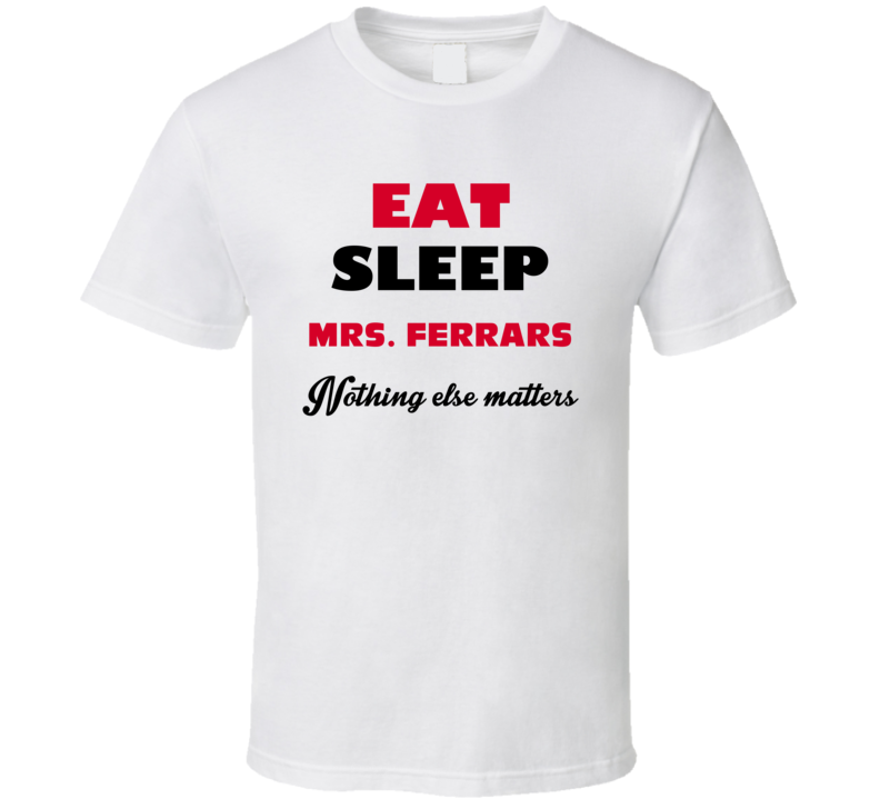 Eat Sleep Mrs. Ferrars Favorite Novel Character Fan T Shirt