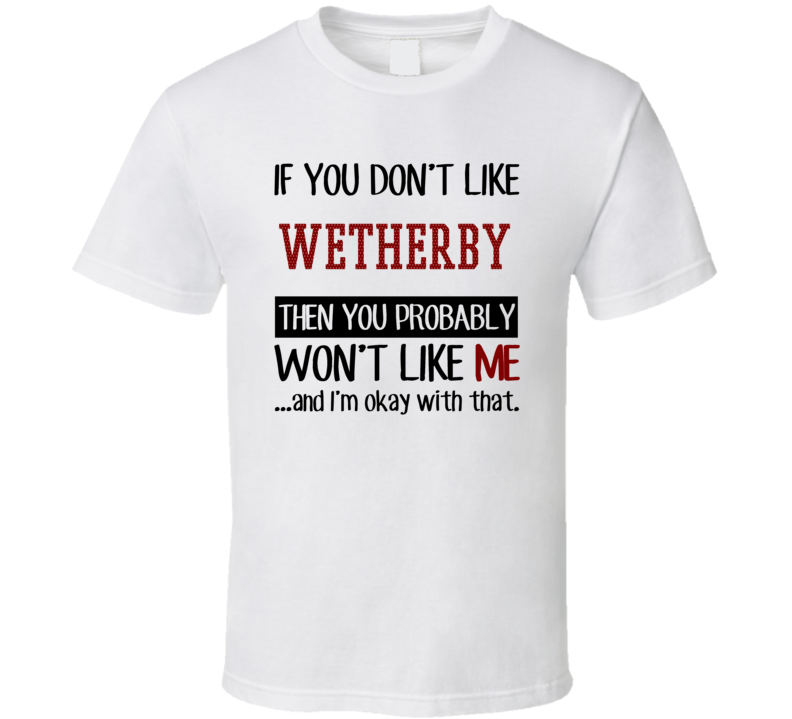 If You Don' t Like Wetherby You Won't Like Me Novel Character T Shirt