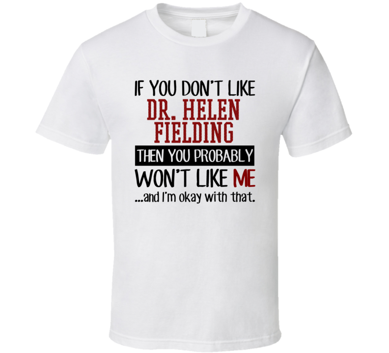 If You Don' t Like Dr. Helen Fielding You Won't Like Me Novel Character T Shirt