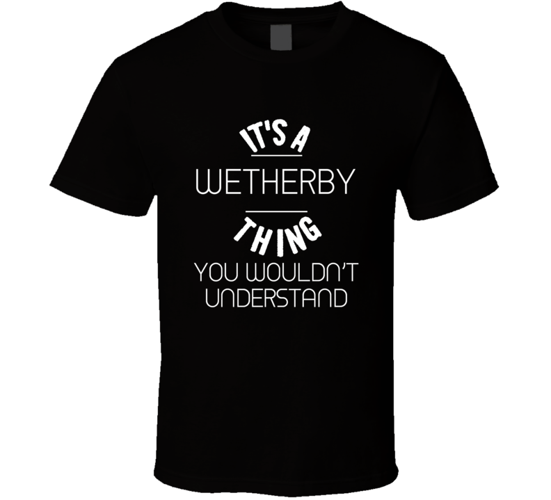 It's A Wetherby Thing You Wouldn't Understand Popular Novel Character T Shirt