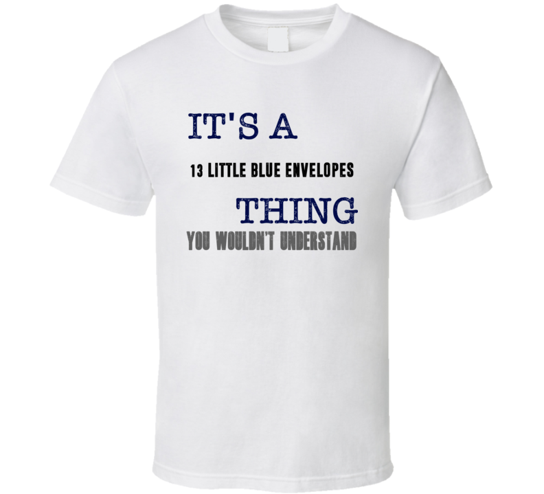 It's A 13 Little Blue Envelopes Thing You Wouldn't Understand Novel Fan T Shirt