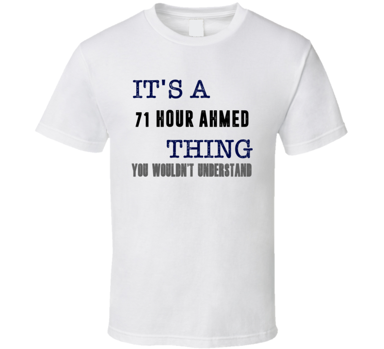 It's A 71 Hour Ahmed Thing You Wouldn't Understand Novel Character Fan T Shirt