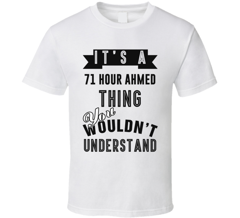 It's A 71 Hour Ahmed Jingo Thing You Wouldn't Understand Fan Favorite Book Character T Shirt