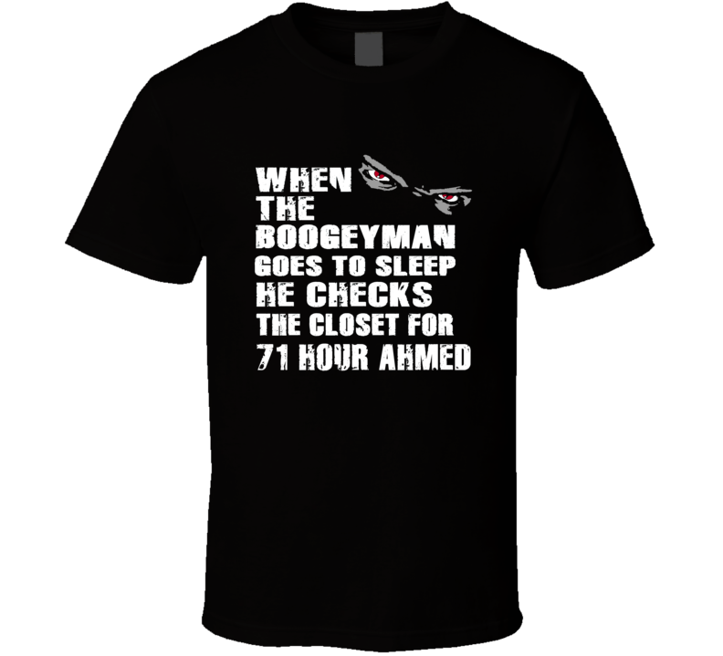 The Boogeyman Checks The Closet For 71 Hour Ahmed Cool Novel Character T Shirt