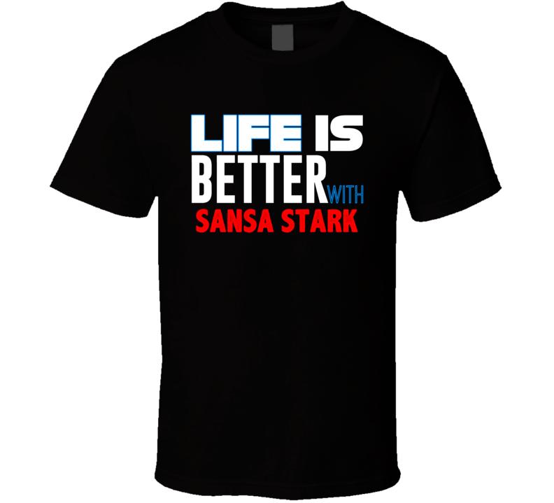 Life Is Better With Sansa Stark Favorite Novel Character Fan T Shirt