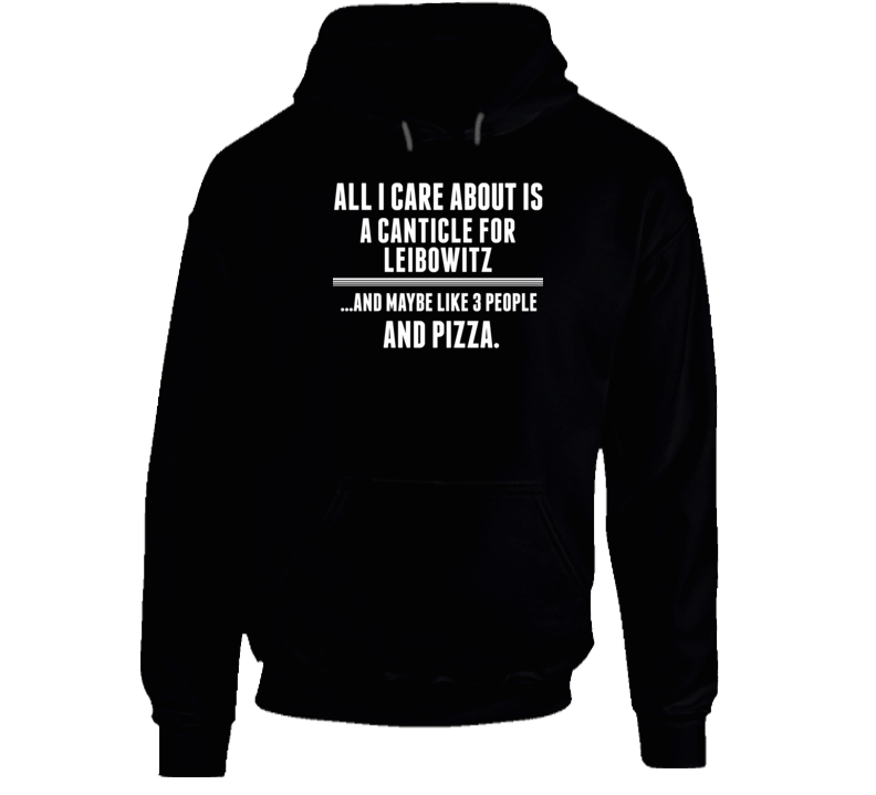 A Canticle For Leibowitz All I Care About Is Favorite Book Novel Hooded Pullover
