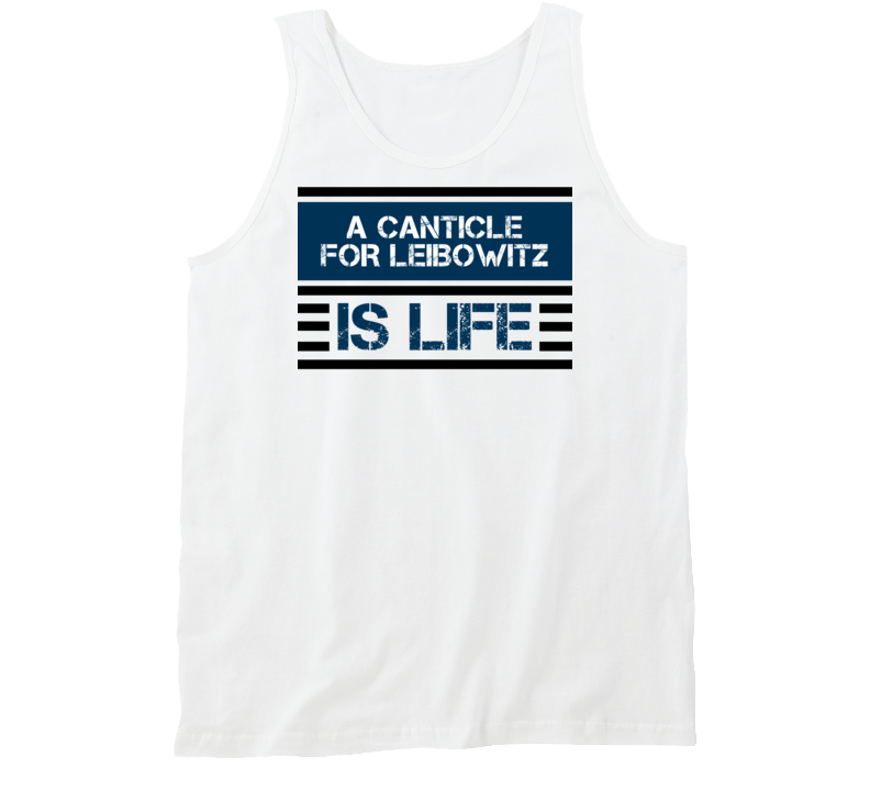 A Canticle For Leibowitz Is Life Favorite Book Novel Tanktop