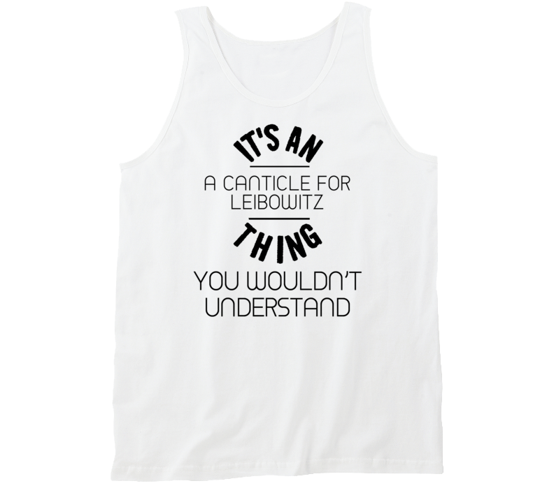 It's An A Canticle For Leibowitz Thing You Wouldn't Understand Popular Novel Fan Tanktop