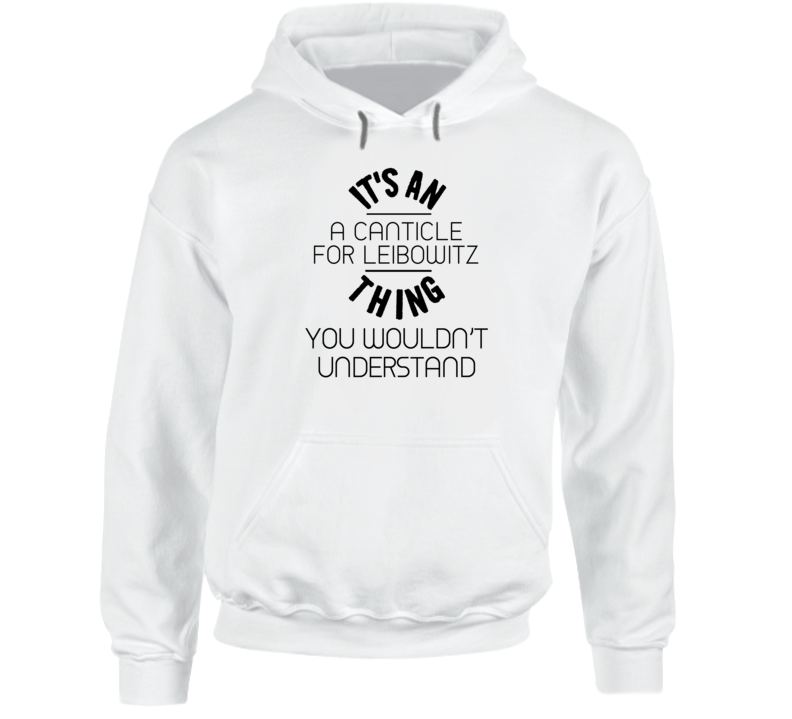 It's An A Canticle For Leibowitz Thing You Wouldn't Understand Popular Novel Fan Hooded Pullover