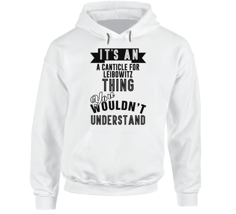 It's An A Canticle For Leibowitz Thing You Wouldn't Understand Fan Favorite Book Hooded Pullover