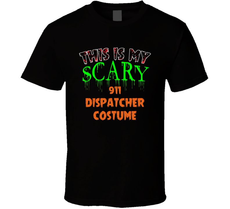 This Is My Scary 911 Dispatcher Halloween Funny Custom Job T Shirt