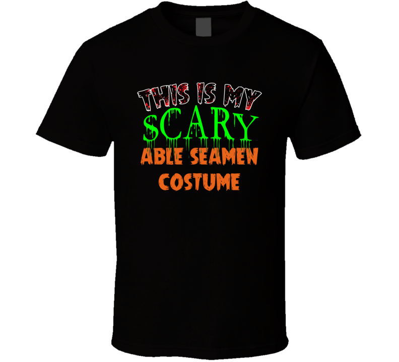 This Is My Scary Able Seamen Halloween Funny Custom Job T Shirt