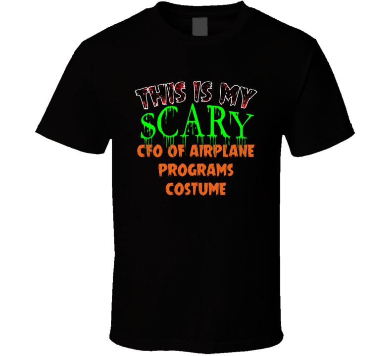 This Is My Scary CFO of Airplane Programs Halloween Funny Custom Job T Shirt
