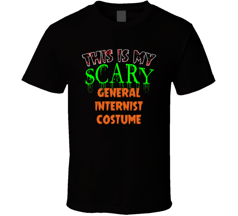 This Is My Scary General Internist Halloween Funny Custom Job T Shirt