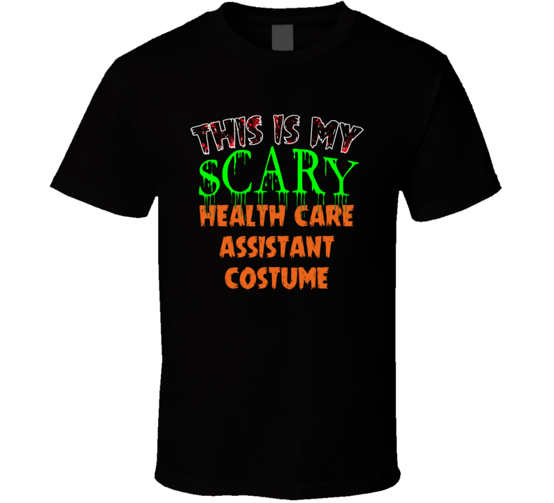 This Is My Scary Health Care Assistant Halloween Funny Custom Job T Shirt