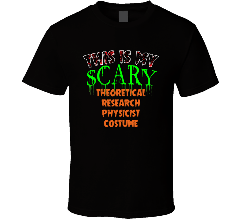This Is My Scary Theoretical Research Physicist Halloween Funny Custom Job T Shirt