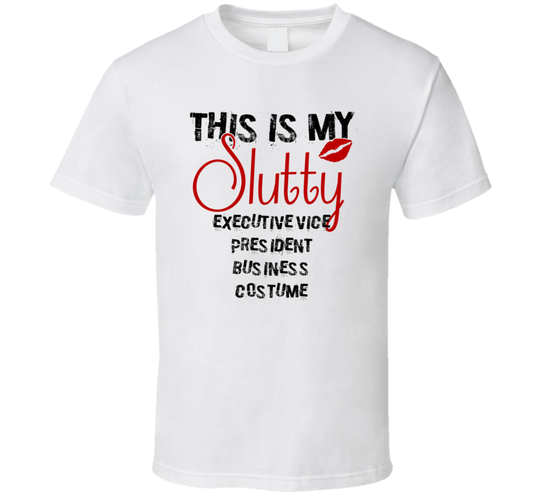 This Is My Slutty Executive Vice President Business Costume Funny Halloween T Shirt