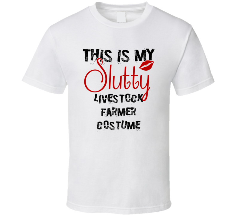 This Is My Slutty Livestock Farmer Costume Funny Halloween T Shirt