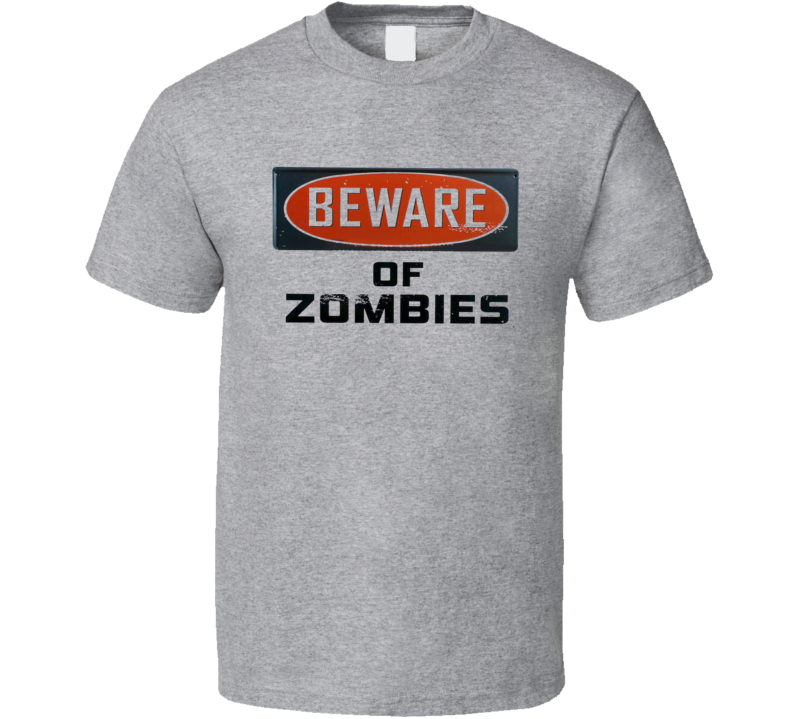 Beware Of Zombies Fun Scary Halloween Sign T Shirt