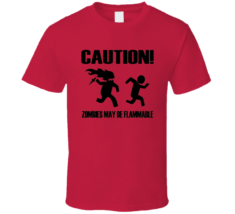 Caution Zombies May Be Flammable Funny Scary Halloween Costume T Shirt