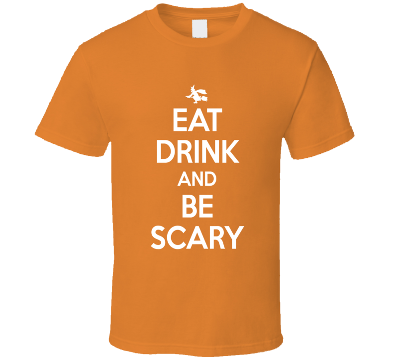 Eat Drink And Be Scary Halloween Costume T Shirt