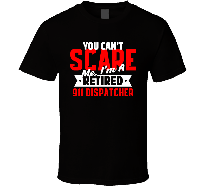 911 Dispatcher Retired You Cant Scare Me Funny Halloween T Shirt