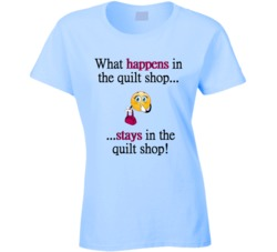 What Happens in the Quilt Shop T Shirt
