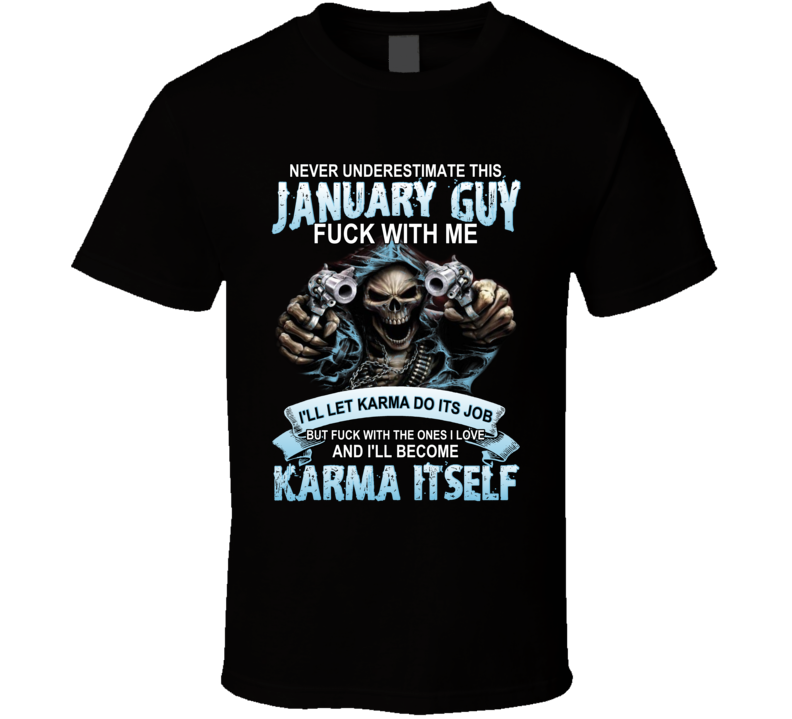 Never Underestimate A January Guy Karma T Shirt