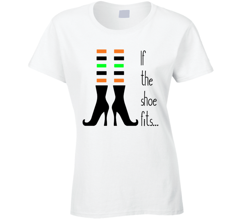 If The Shoe Fits T Shirt