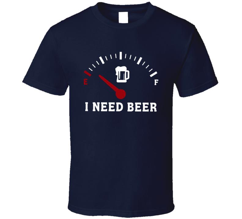 I Need Beer T Shirt