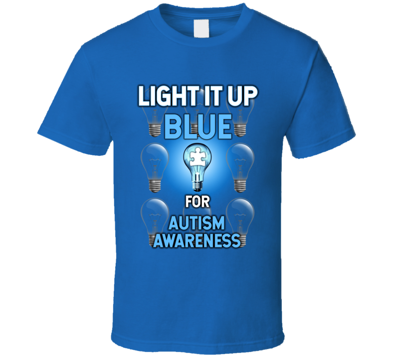 Light It Up Blue For Autism Awareness T Shirt