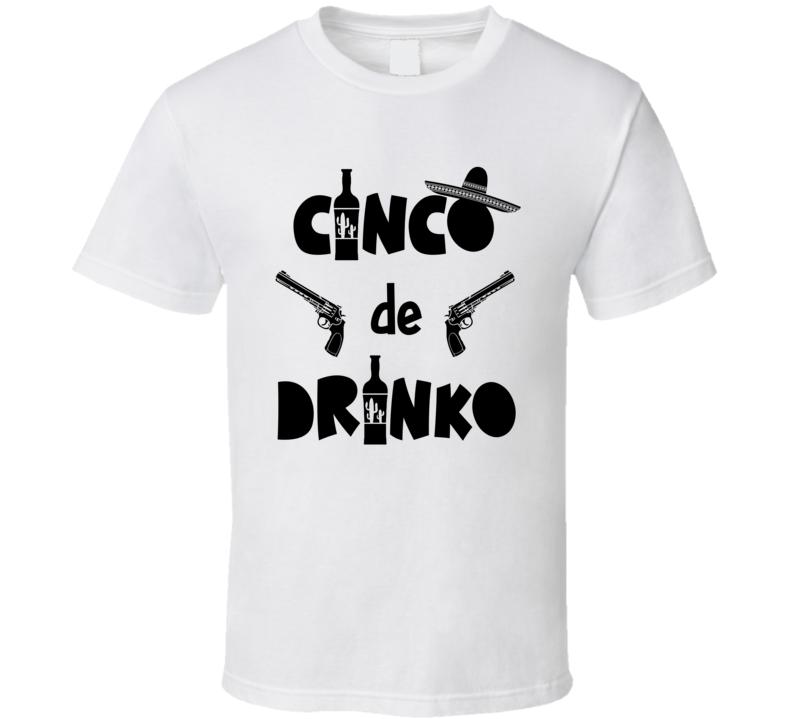 Cinco De Drinko T Shirt