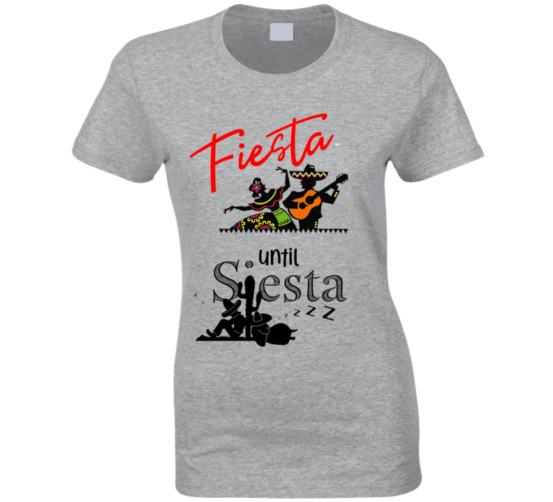 Fiesta Until Siesta T Shirt