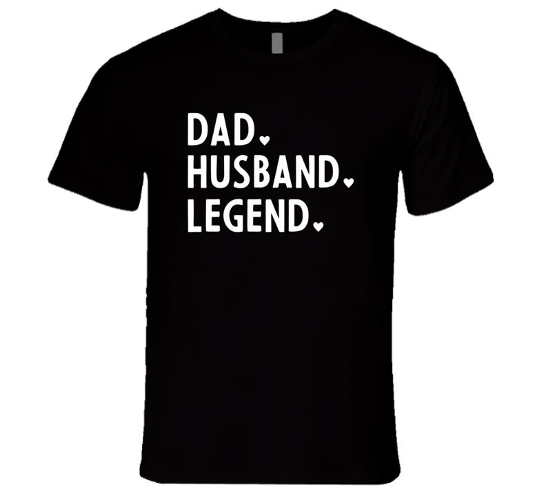 Dad. Husband. Legend. T Shirt