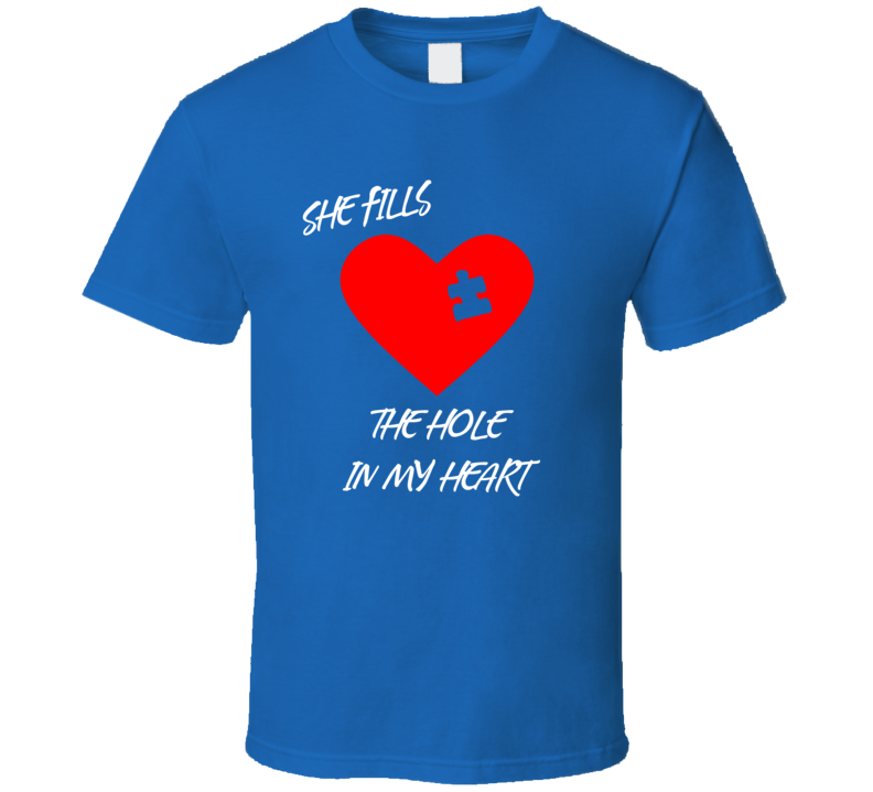 She Fills The Hole In My Heart T Shirt